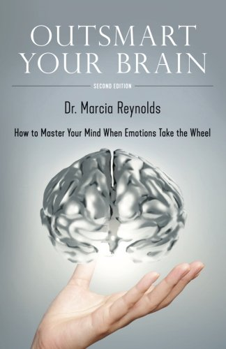 Outsmart Your Brain: How to Master Your Mind When Emotions Take the Wheel por Marcia Reynolds