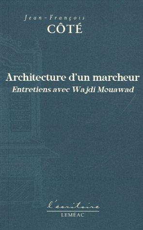 Architecture d'un marcheur : Entretiens avec Wajdi Mouawad