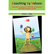 Coaching By Values: A Guide To Success in the Life of Business and the Business of Life by Simon L. Dolan (2011-08-03)