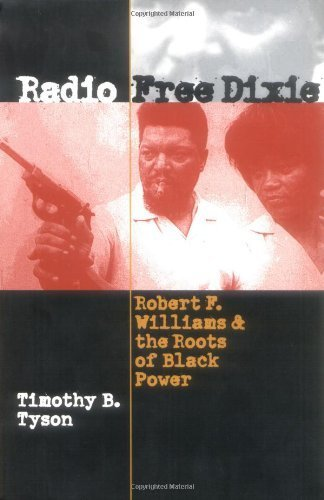 Radio Free Dixie: Robert F. Williams and the Roots of Black Power by Tyson, Timothy B. (2001) Paperback