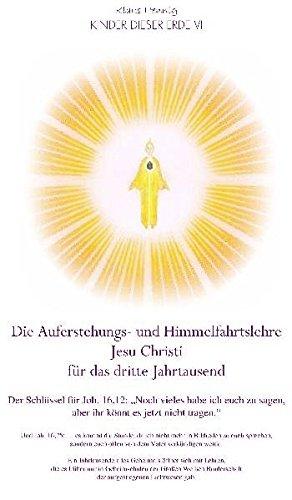 Die Auferstehungs- und Himmelfahrtslehre Jesu Christi für das dritte Jahrtausend: Der Schlüssel zu Joh. 16,12 und 16,25: Einst geheime Lehre Jesu für ein Leben im Goldenen Zeitalter! (Lehren Flamme)