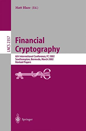 Financial Cryptography: 6th International Conference, FC 2002, Southampton, Bermuda, March 11-14, 2002, Revised Papers (Lecture Notes in Computer Science)