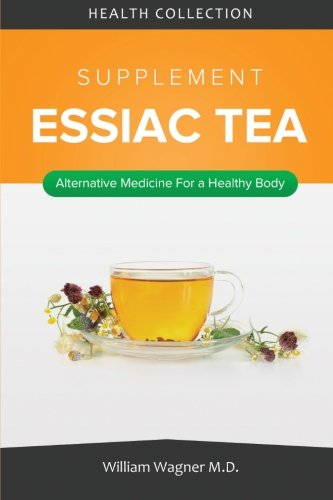 The Essiac Tea Supplement: Alternative Medicine for a Healthy Body