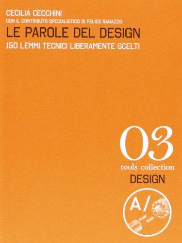 Le parole del design. 150 lemmi tecnici liberamente scelti