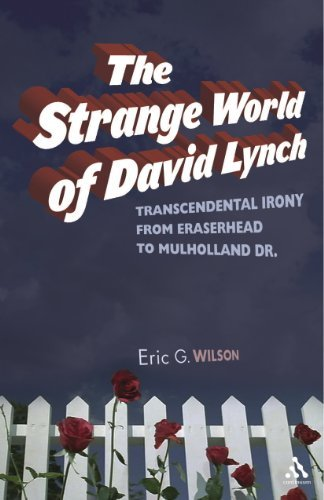Strange World of David Lynch: Transcendental Irony from Eraserhead to Mulholland Drive by Eric G. Wilson (2007-05-31)