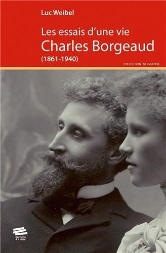 Les essais d'une vie : Charles Borgeaud (1861-1940) par Luc Weibel