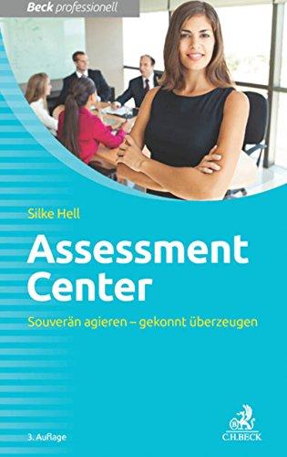 Assessment Center: Souverän agieren - gekonnt überzeugen (Beck Professionell)