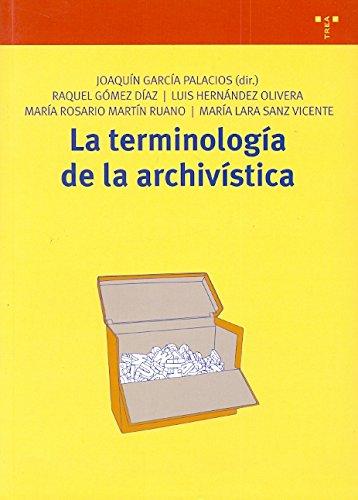 La terminología de la archivística por Joaquín (dir.);Gómez Díaz, Raquel;Hernández Olivera, Luis;Martín Ruano, María Rosario;Sanz Vicente, María Lara García Palacios