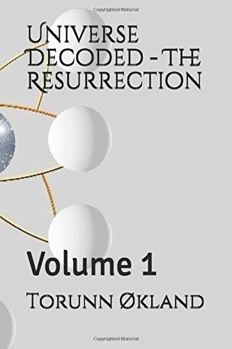 Universe Decoded  -  The Resurrection: Volume 1