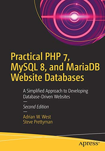 Practical PHP 7, MySQL 8, and MariaDB Website Databases: A Simplified Approach to Developing Database-Driven Websites