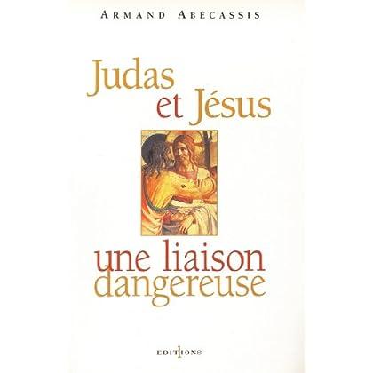 Judas et Jésus, une liaison dangereuse (Editions 1 - Spritualité / Développement Personnel)