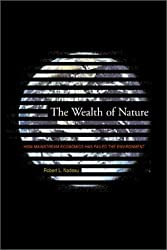 The Wealth of Nature: How Mainstream Economics Has Failed the Environment by Robert L Nadeau (2003-07-11)