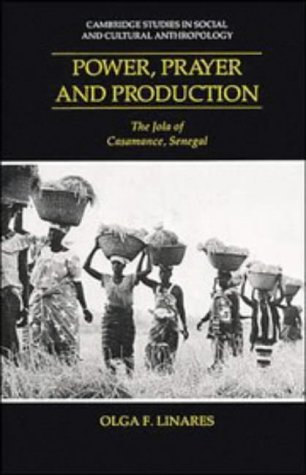 Power, Prayer and Production: The Jola of Casamance, Senegal (Cambridge Studies in Social and Cultural Anthropology) por Olga F. Linares