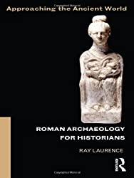 Roman Archaeology for Historians (Approaching the Ancient World)