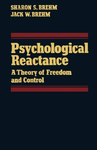 Psychological Reactance: A Theory of Freedom and Control