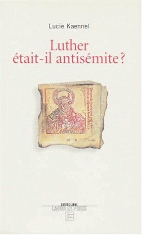 Luther était-il antisémite par Lucie Kaennel