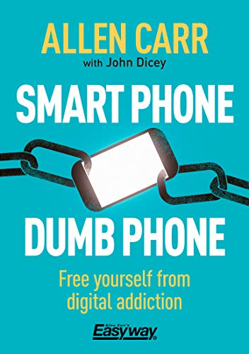 Smart Phone Dumb Phone: Free Yourself from Digital Addiction (Allen Carr's Easyway) (English Edition)