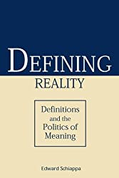 Defining Reality: Definitions and the Politics of Meaning (Rhetorical Philosophy & Theory)