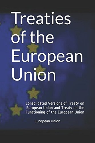 Treaties of the European Union: Consolidated Versions of Treaty on European Union and Treaty on the Functioning of the European Union (International Law) por European Union