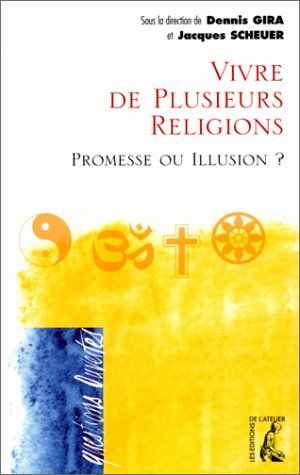 Vivre de plusieurs religions, promesse ou illusion ? par Dennis Gira, Jacques Scheuer