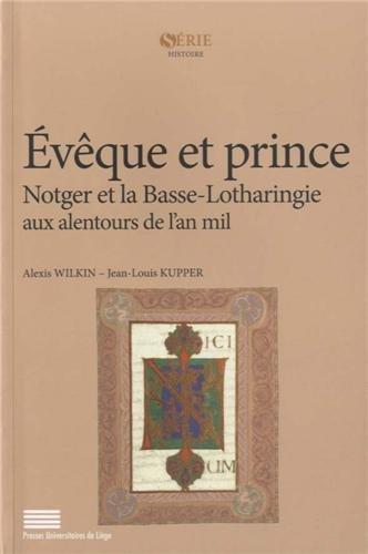 Evque et prince : Notger et la Basse-Lotharingie aux alentours de l'an mil
