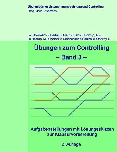 Übungen zum Controlling: Aufgabenstellungen mit Lösungsskizzen zur Klausurvorbereitung (Übungsbücher Unternehmensrechnung und Controlling 3)