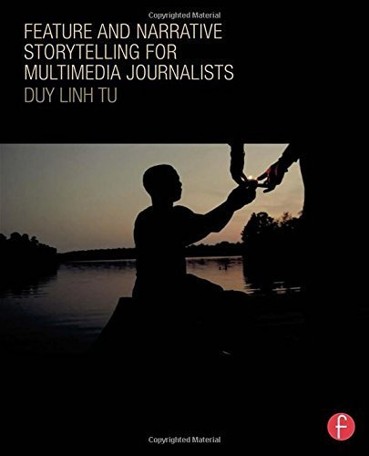 Feature and Narrative Storytelling for Multimedia Journalists by Duy Linh Tu (2015-01-22)