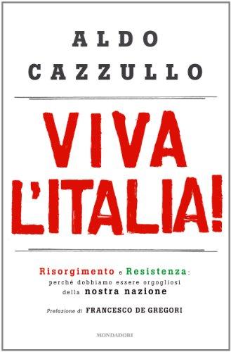 Viva l'Italia!: Risorgimento e Resistenza: perché dobbiamo essere orgogliosi della nostra nazione (Frecce)