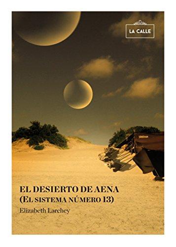 El desierto de Aena (El sistema número 13) por Elizabeth Larchey