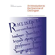 An Introduction to the Grammar of Old English: A Systemic Functional Approach (Functional Linguistics) by Michael Cummings (2010-07-15)