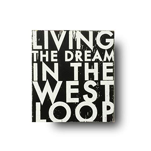 cwb2jcwb2jcwb2j Neighborhood Sign Living The Dream In The West Loop Chicago 8 x 9 Rustic Wooden Vintage Style Distressed Neighborhood Sign Home Decor Chicagos West Loop