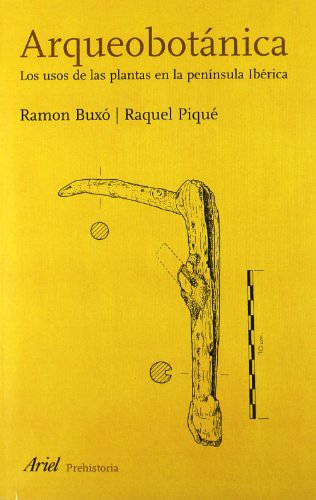 Arqueobotánica : los usos de las plantas en la Península Ibérica por Ramon Buxó i Capdevila, Raquel Piqué