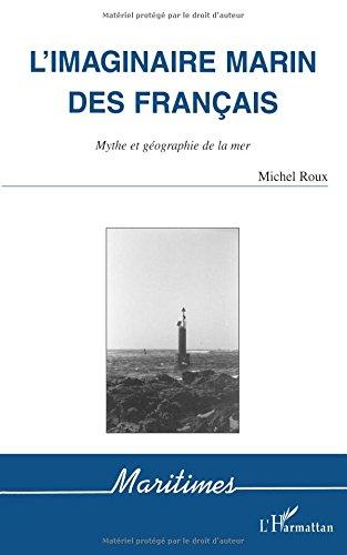 L'imaginaire marin des Français: Mythe et géographie de la mer par Michel Roux