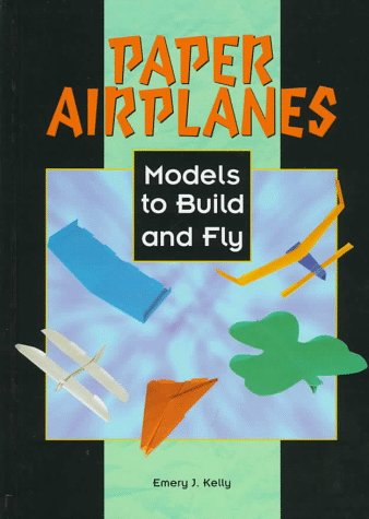 Paper Airplanes: Models to Build and Fly par  Emery J. Kelly
