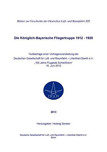 Die Königlich-Bayerische Fliegertruppe 1912-1920: 100 Jahre Flugplatz Schleißheim (Blätter zur Geschichte der Deutschen Luft- und Raumfahrt)