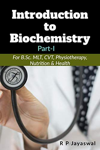 Introduction to Biochemistry : [For B.Sc. MLT, CVT, Physiotherapy, Nutrition & Health]