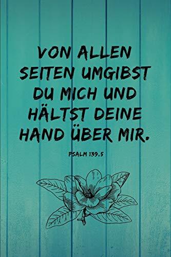 Von allen Seiten umgibst du mich und hältst deine Hand über mir. Psalm 139, 5: Psalm 139, 5 Christliches Notizbuch 110 Seiten liniert zum Gebet Predigt Andacht