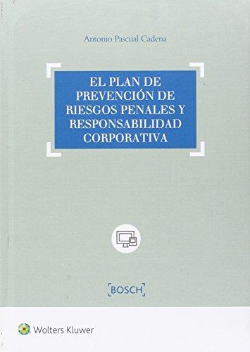 El plan de prevención de riesgos penales y responsabilidad corporativa por Antonio Pascual Cadena
