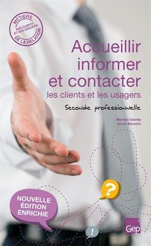 Accueillir informer et contacter les clients et les usagers : Seconde Professionnelle. Métiers de la relation aux client et aux usagers