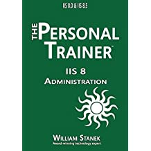 [(IIS 8 Administration : The Personal Trainer for IIS 8.0 and IIS 8.5)] [By (author) William Stanek] published on (May, 2015)