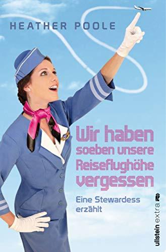 Haben Wir Kostüm - »Wir haben soeben unsere Reiseflughöhe vergessen«: Eine Stewardess erzählt