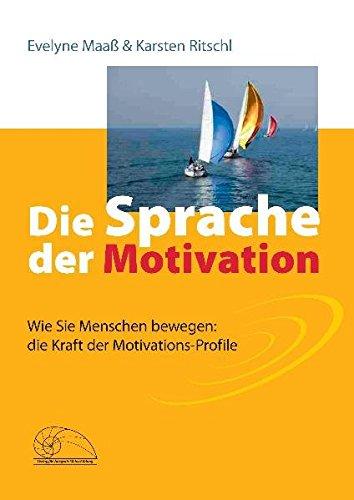 Die Sprache der Motivation: Wie Sie Menschen bewegen: die Kraft der Motivations-Profile (Wie Profil Menschen)