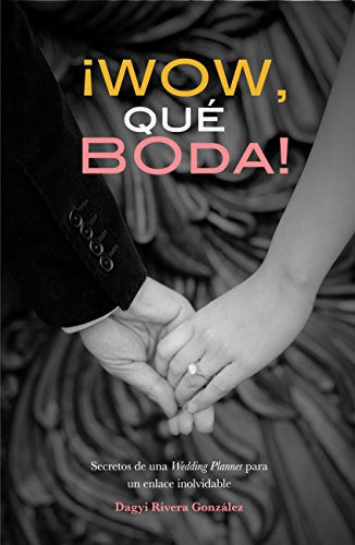 WOW QUE BODA: Secretos de una wedding planner para una boda original por Dagyi Rivera Gonzalez
