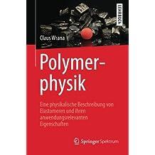 Polymerphysik: Eine Physikalische Beschreibung von Elastomeren und Ihren Anwendungsrelevanten Eigenschaften (German Edition)