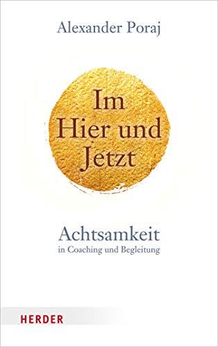 Im Hier und Jetzt: Achtsamkeit in Coaching und Begleitung
