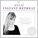 Allas Instant Retreat: Life-Changing Meditations Guided By the Author