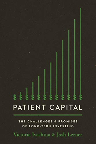 Patient Capital - The Challenges and Promises of Long-Term Investing