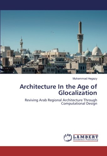 Architecture In the Age of Glocalization: Reviving Arab Regional Architecture Through Computational Design