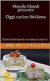 Mondo Ebook presenta Oggi cucino Siciliano: Ricette tradizionali tra storia e curiosità