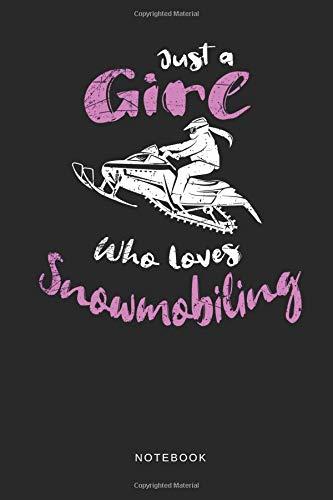 Just A Girl Who Loves Snowmobiling - Notebook: Liniertes Notizbuch für Schneemobil, Snowmobile und Wintersport Fans sowie als Pisten Journal - Tagebuch und Taschenbuch für Mädchen und Frauen